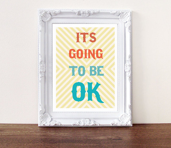 It's Going to Be OK print